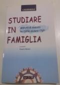 Studiare in famiglia. Appunti di metodo su come aiutare i figli