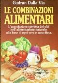 Le combinazioni alimentari ( Gudrum Dalla Via) Edizioni CDE. 1991
