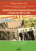 L'ATTIVITA' DEL CENTRO CULTURALE F.LLI ROSSELLI A SONDRIO DAL 1962 AL 1968