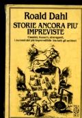 Storie ancora pi� impreviste - Caustici, bizzarri, stravaganti, i racconti del piu� imprevedibile tra tutti gli scrittori