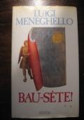 LUIGI MENEGHELLO - BAU-SETE! - PRIMA EDIZIONE 1988 - RIZZOLI