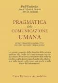 Pragmática della comunicazione umana studio dei modelli interattivi delle patologia e dei paradossi
