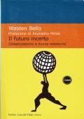 Il futuro incerto. Walden Bello. Baldini Castoldi Dalai Editore. 2002.