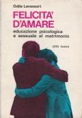 Felicità d'amare - Educazione psicologica e sessuale al matrimonio