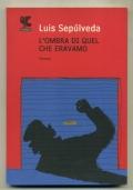 LUIS SEPULVEDA - L'OMBRA DI QUEL CHE ERAVAMO - GUANDA 2009 COME NUOVO