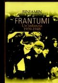 FRANTUMI UN'INFANZIA 1939 - 1948