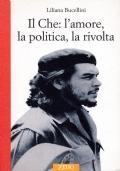 IL CHE: L'AMORE, LA POLITICA, LA RIVOLTA