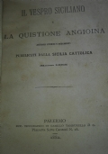 Il Vespro siciliano e la quistione angioina. Articoli storici e documenti pubblicati dalla Sicilia cattolica (Marzo 1882)