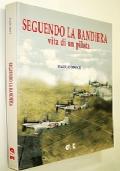 SEGUENDO LA BANDIERA - VITA DI UN PILOTA (MEMORIE UFFICIALE REGIA AERONAUTICA GUERRA D'AFRICA E SECONDA GUERRA MONDIALE)