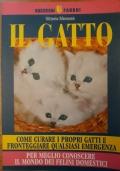 Il Gatto - Come curare i propri  gatti e fronteggiare qualsiasi emergenza. Per meglio conoscere il mondo dei felini domestici.