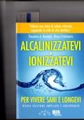 Alcalinizzatevi e Ionozzatevi - Per vivere sani e longevi