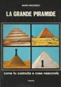 La grande piramide. Come fu costruita e cosa nasconde