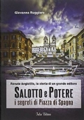 Renato Angiolillo, la storia di un grande editore. Salotto e potere. I segreti di Piazza di Spagna
