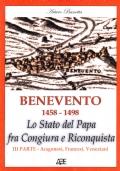 Benevento 1458-1498. Lo Stato del Papa fra Congiura e Riconquista. III Parte - Aragonesi, Francesi, Veneziani