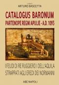 Catalogus Baronum. Partenope Regni Apuliae - A.D. 1093. I feudi di Re Ruggero I Dell'Aquila strappati agli eredi dei Normanni