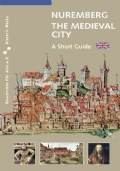 Nuremberg. The Medieval City. A Short Guide