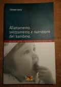 ALLATTAMENTO, SVEZZAMENTO E NUTRIZIONE DEL BAMBINO Dalla nascita a due anni: le solide ragioni di un'alimentazione naturale e sana
