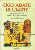 Ugo abate di Cluny. Splendore e crisi della cultura monastica