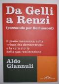 Da Gelli a Renzi (passando per Berlusconi). Il piano massonico «sulla rinascita democratica» e la vera storia della sua realizzazione