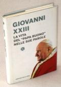 """GIOVANNI XXIII.  LA VIA DEL """"PAPA BUONO"""" NELLE SUE PAROLE"""
