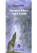 Giovanna d'Arco i lupi e il vento