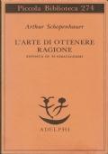 L'arte di ottenere ragione,esposta in 38 stratagemmi.Schopenhauer Arthur.Adelphi.1996