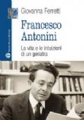 Francesco Antonini. La vita e le intuizioni di un geriatra