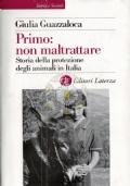 Primo: non maltrattare. Storia della protezione degli animali in Italia