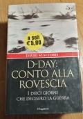 D-DAY - CONTO ALLA ROVESCIA I DIECI GIORNI CHE DECISERO LA GUERRA