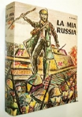 LA MIA RUSSIA (MEMORIE CAPPELLANO MEDAGLIA D'ARGENTO AL VALORE MILITARE DEL XXX GUASTATORI GENIO ALPINO SUL FRONTE RUSSO SECONDA GUERRA MONDIALE)