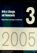 ARCHITETTURA E LITURGIA NEL NOVECENTO Esperienze europee a confronto 3/2005 Atti del convegno internazionale Venezia 6 - 7 ottobre 2005