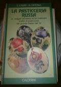 LA PASTICCERIA RUSSA. Un viaggio attraverso le più prelibate ricette di pasticceria del grande Paese dell'Est