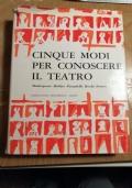 Cinque Modi Per Conoscere Il Teatro.Shakeaspeare -moliere - piarandello - Brecht - Ionesco