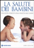 La salute dei bambini. Una guida completa dalla nascita agli 11 anni