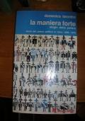 La maniera forte, elogio della polizia. Storia del potere politico in Italia 1860 1975