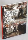 BERLINO: LA LIBERTA' OLTRE IL MURO - ULIANO LUCAS