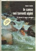 In canoa nei torrenti alpini. 50 discese in acque selvagge