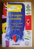 Un sogno rossoblu - fra cronaca e costume 80 anni di calcio a Borgonovo