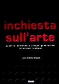 INCHIESTA SULL'ARTE. QUATTRO DOMANDE A CINQUE GENERAZIONI DI ARTISTI ITALIANI