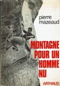 Montagne pour un homme nu.Pierre Mazeaud.Arthaud.1973/1 edizione ( Scritto in francese )