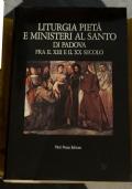 Liturgia Pietà e Ministeri al Santo di Padova fra il XIII e il XX secolo