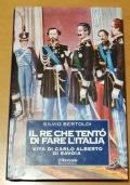 IL RE CHE TENTO' DI FARE L' ITALIA VITA DI CARLO ALBERTO DI SAVOIA