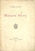 VERGINE SELVA. [ Prima Edizione. Bologna, presso Nicola Zanichelli 1910 ].
