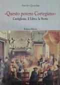 Questo povero Cortegiano. Castiglione, il Libro, la Storia