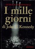 I mille giorni di John F Kennedy. Arthur M. Schlesinger Jr. Rizzoli. 1968