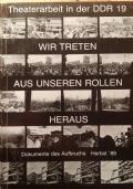 Theaterarbeit in der DDR 19. Wir treten aus unseren Rolle heraus. Dokumente des Aufbruchs - Herbst '89