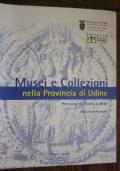 Musei e collezioni nella Provincia di Udine - Percorsi di Storia e di Arte