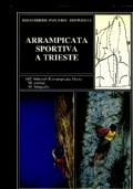 Arrampicata sportiva a Trieste 682 itinerari d'arrampicata libera, 54 cartine, 40 fotografie