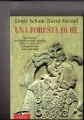 Una foresta di Re - Dai protagonisti della decodificazione dei codici Maya per la prima volta la storia di una grand civiltà in tutti i suoi dettagli
