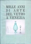 Mille anni di arte del vetro a Venezia